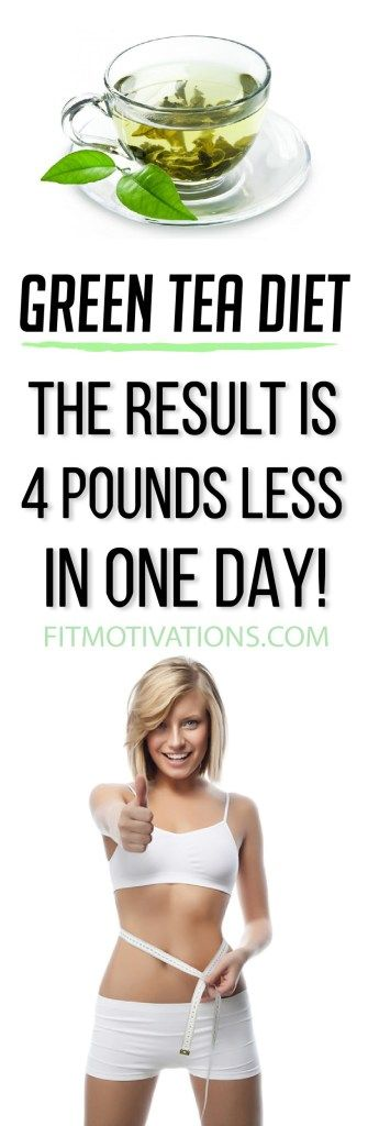 GREEN TEA DIET : THE RESULT IS 4 POUNDS LESS IN ONE DAY!