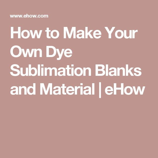 How to Make Your Own Dye Sublimation Blanks and Material | eHow