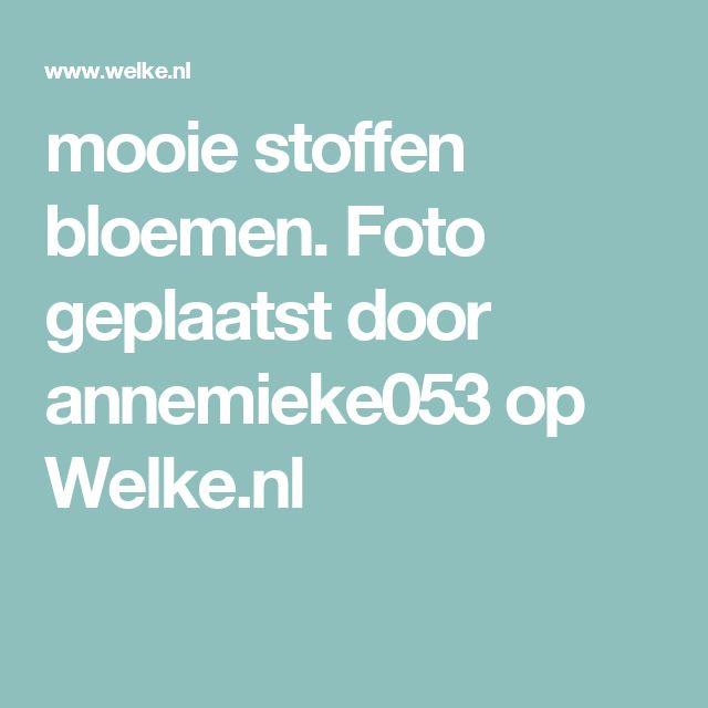 mooie stoffen bloemen. Foto geplaatst door annemieke053 op Welke.nl