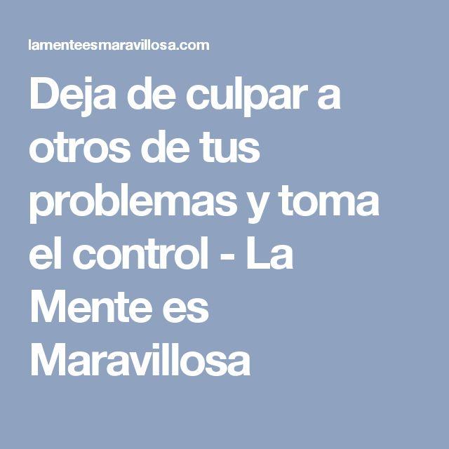 Deja de culpar a otros de tus problemas y toma el control - La Mente es Maravillosa