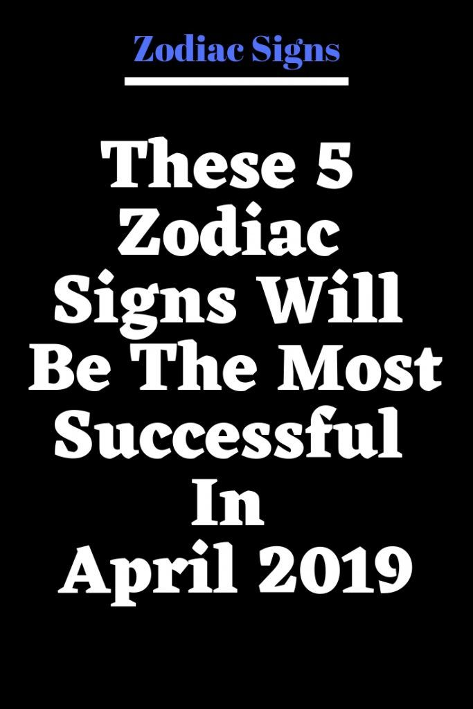 These 5 Zodiac Signs Will Be The Most Successful In April