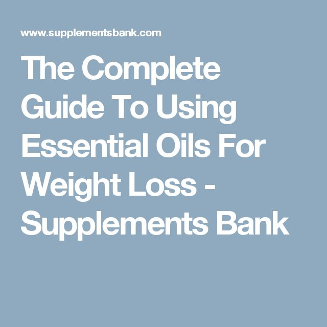 The Complete Guide To Using Essential Oils For Weight Loss - Supplements Bank