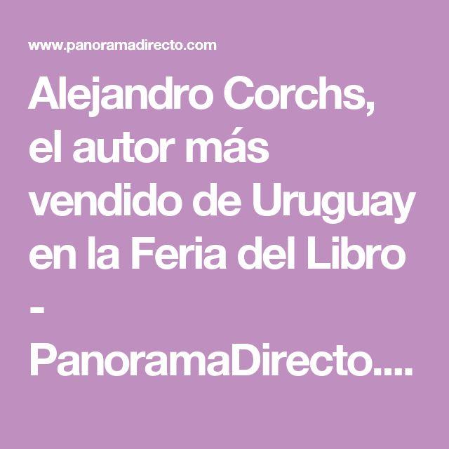 Alejandro Corchs, el autor más vendido de Uruguay en la Feria del Libro - PanoramaDirecto.com
