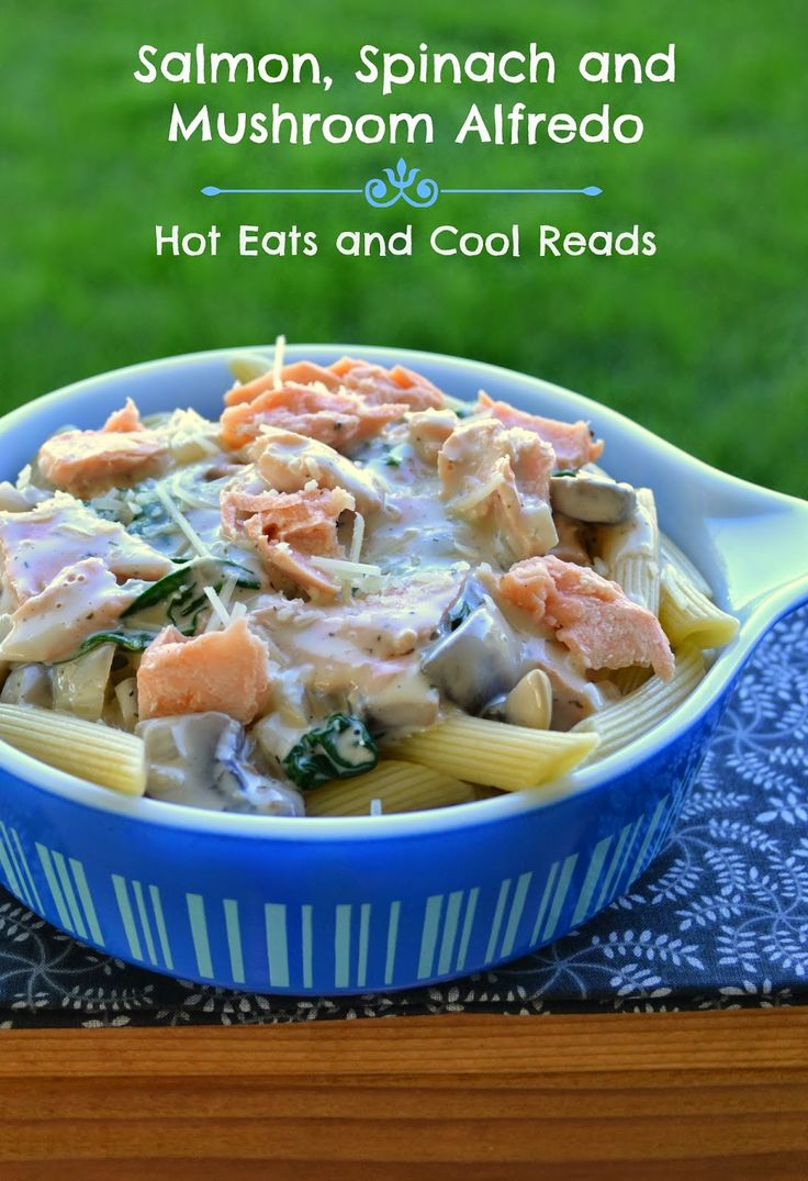 ... ! Salmon, Spinach and Mushroom Alfredo from Hot Eats and Cool Reads