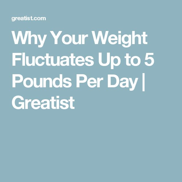 Why Your Weight Fluctuates Up to 5 Pounds Per Day | Greatist
