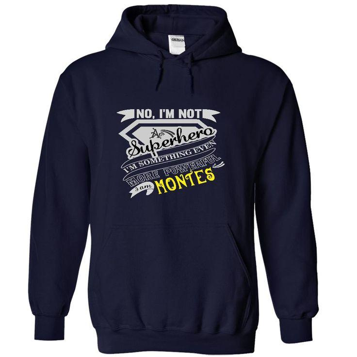 MONTES. No, Im Not Superhero Im Something Even More Powerful. Im MONTES - T Shirt, Hoodie, Hoodies, Year,Name, Birthday