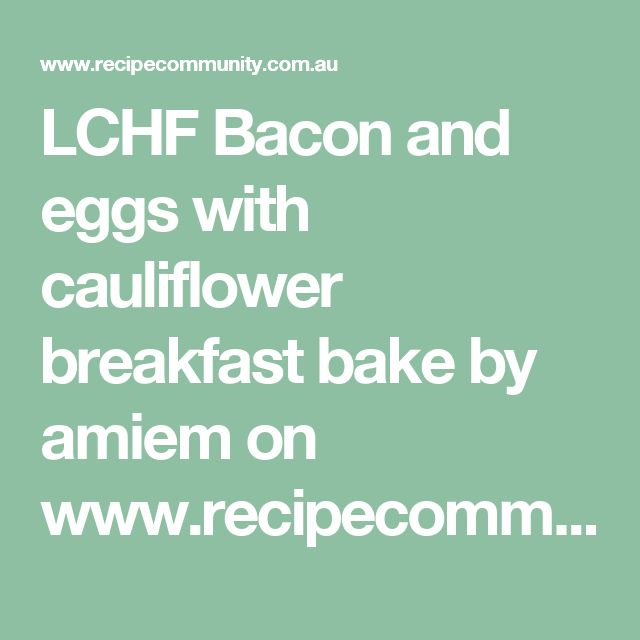 LCHF Bacon and eggs with cauliflower breakfast bake by amiem on www.recipecommunity.com.au