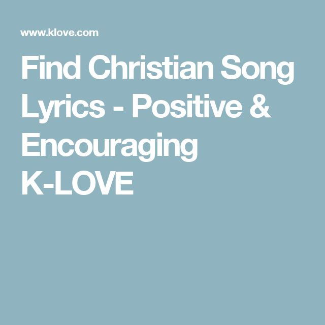 Find Christian Song Lyrics - Positive & Encouraging K-LOVE