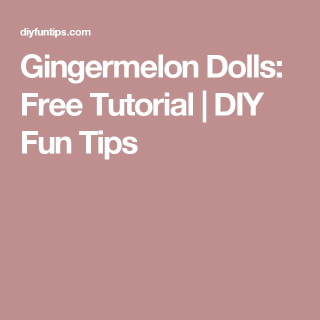 Gingermelon Dolls: Free Tutorial | DIY Fun Tips