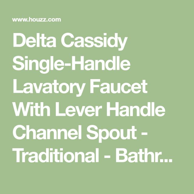 Delta Cassidy Single-Handle Lavatory Faucet With Lever Handle Channel Spout - Traditional - Bathroom Sink Faucets - by PLFixtures
