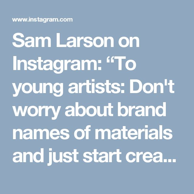 """Sam Larson on Instagram: """"To young artists: Don't worry about brand names of materials and just start creating. You can use almost anything to create with. Hard work and dedication will make you a better artist, not the name on the side of the utensil. As you spend more time creating, you will learn what brands and supplies you prefer for certain projects. What works best for me, doesn't mean that is what you should use. Experiment. Try new things. Go into an art store yourself and see what…"""