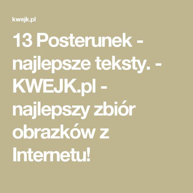 13 Posterunek - najlepsze teksty. - KWEJK.pl - najlepszy zbiór obrazków z Internetu!