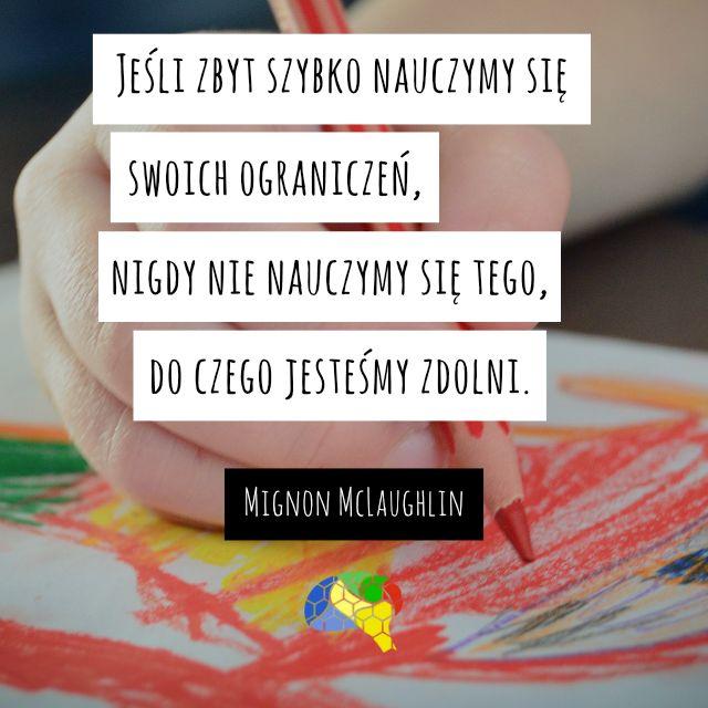 """""""Jeśli zbyt szybko nauczymy się swoich ograniczeń, nigdy nie nauczymy się tego, do czego jesteśmy zdolni."""" ~Mignon McLaughlin  #brainMorning"""