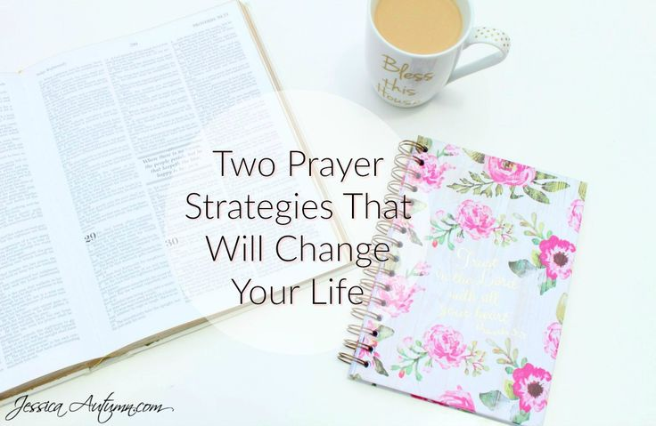 Here are two prayer strategies that will change your life. They have changed mine for the better and I know they can change yours as well.