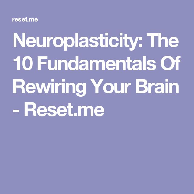 Neuroplasticity: The 10 Fundamentals Of Rewiring Your Brain - Reset.me