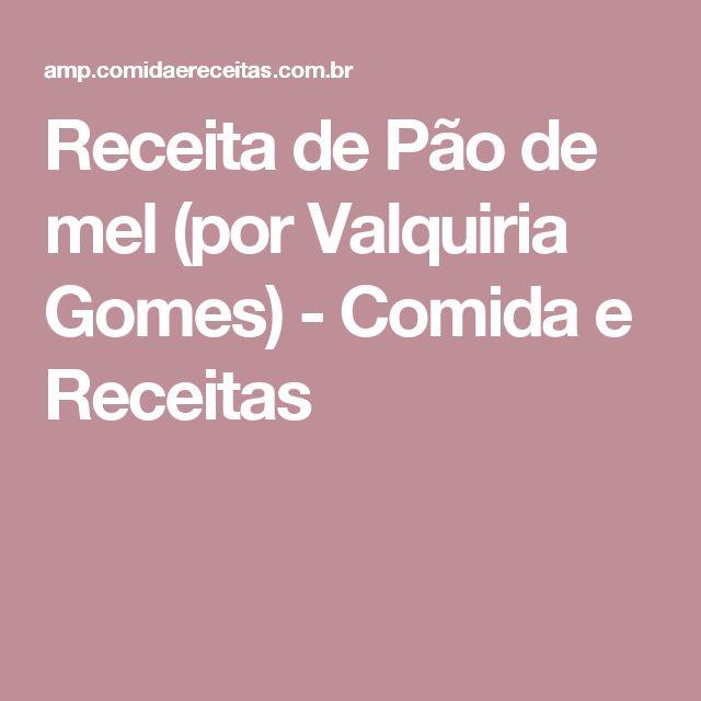 Receita de Pão de mel (por Valquiria Gomes) - Comida e Receitas