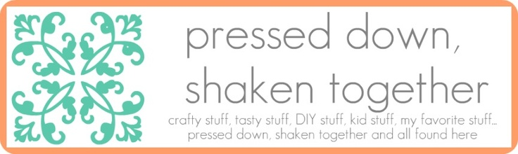 pressed down, shaken together blog: crafty stuff, tasty stuff, diy stuff