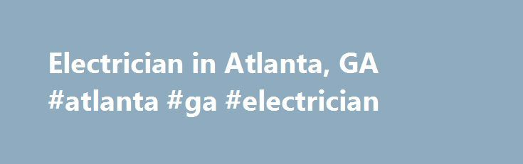 Electrician in Atlanta, GA #atlanta #ga #electrician http://minneapolis.remmont.com/electrician-in-atlanta-ga-atlanta-ga-electrician/  # Electrician in Atlanta, GA • National Electrical Code Our Electrician s are licensed understand regulations in Atlanta, GA, but all states follow the National Electrical Code, and all recognize three basic categories: apprentice, journeyman and master. There is no national license; some municipalities require city licenses. An apprentice is a beginner or…