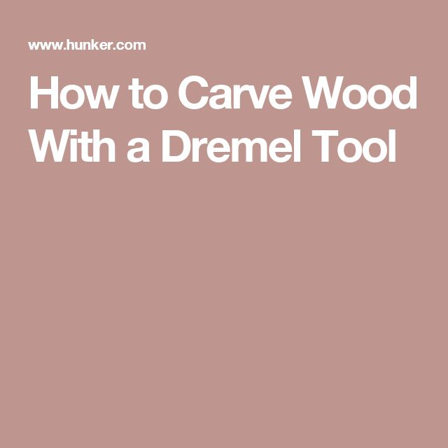 How to Carve Wood With a Dremel Tool