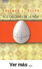Los orígenes de la vida / Freeman J. Dyson ; traducción de      Ana Grandal. -- 1ª ed. -- Madrid [etc.] : Cambridge University      Press, 1999 http://absysnet.bbtk.ull.es/cgi-bin/abnetopac?TITN=173076