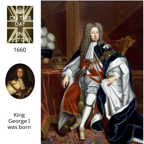 ON THIS DAY IN HISTORY  .  .  28 May 1660  .  .  King George I of Great Britain was born  .  .  George was born on 28 May 1660 in Hanover in the Holy Roman Empire. He was the eldest son of Ernest Augustus, Duke of Brunswick-Lüneburg, & his wife, Sophia of the Palatinate. Sophia was the granddaughter of King James I of England through her mother, Elizabeth of Bohemia.  .  .  George I, born. 28 May 1660 – died.11 June 1727 was King of Great Britain & Ireland from 1 August 1714 until his death…