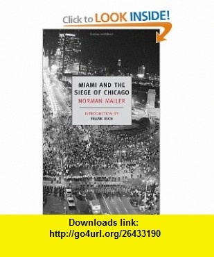Miami and the Siege of Chicago (New York Review  Classics) (9781590172964) Norman Mailer, Frank Rich , ISBN-10: 1590172965  , ISBN-13: 978-1590172964 ,  , tutorials , pdf , ebook , torrent , downloads , rapidshare , filesonic , hotfile , megaupload , fileserve