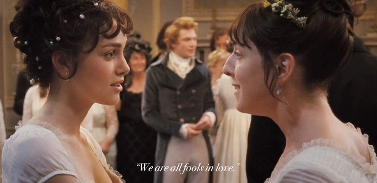 Elizabeth Bennet: If he cannot percieve her regard, he is a fool. Charlotte Lucas: We are all fools in love. - Keira Knightley (Elizabteh Bennet) & Claudie Blakley (Charlotte Lucas) - Pride & Prejudice (2005) #janeausten #joewright #fanart