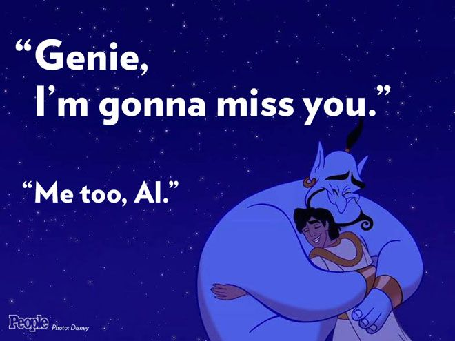 "Robin Williams: The Words We'll Never Forget | ALADDIN (1992) | ""Genie, I'm gonna miss you.""– Aladdin, voiced by Scott Weinger  ""Me too, Al.""– Williams, voicing Disney's irrepressibly charming Genie"