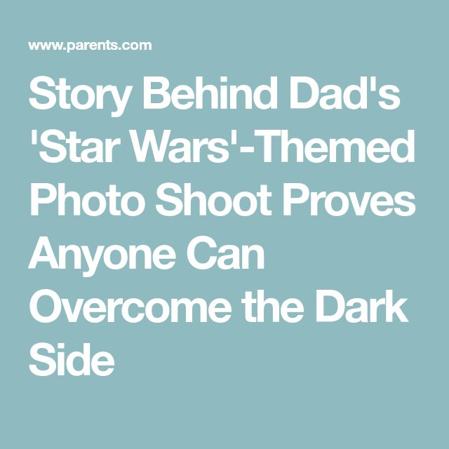Story Behind Dad's 'Star Wars'-Themed Photo Shoot Proves Anyone Can Overcome the Dark Side