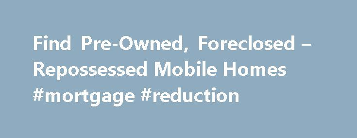 Find Pre-Owned, Foreclosed – Repossessed Mobile Homes #mortgage #reduction http://mortgage.nef2.com/find-pre-owned-foreclosed-repossessed-mobile-homes-mortgage-reduction/  #vanderbilt mortgage repos # Saved Searches Your search list has been saved! Saved Searches You have exceeded the limit of X saved searches. You must remove one before you can save a new search. Sales Price Disclaimer – For home only listings without land, sales price does not include delivery and installation or other…