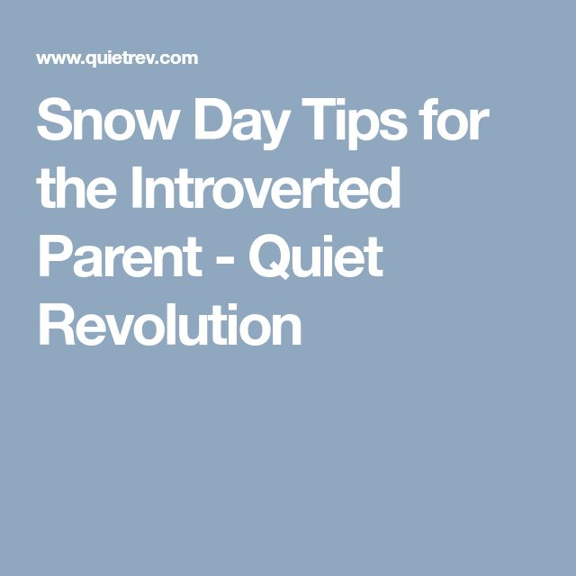Snow Day Tips for the Introverted Parent - Quiet Revolution