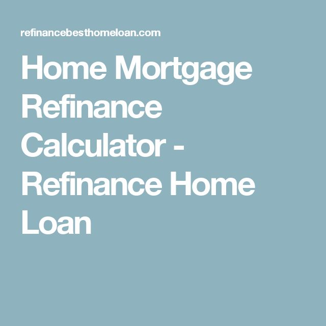Home Mortgage Refinance Calculator - Refinance Home Loan