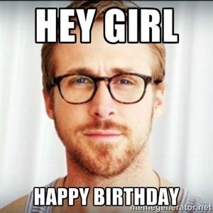 Hey Girl Happy Birthday Ryan Gosling Hey Girl 3 Science Biology