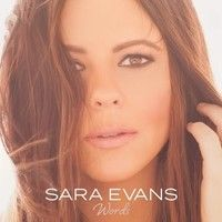 Check out some Songs and Videos here: SARA EVANS – Words - New released Album out now.