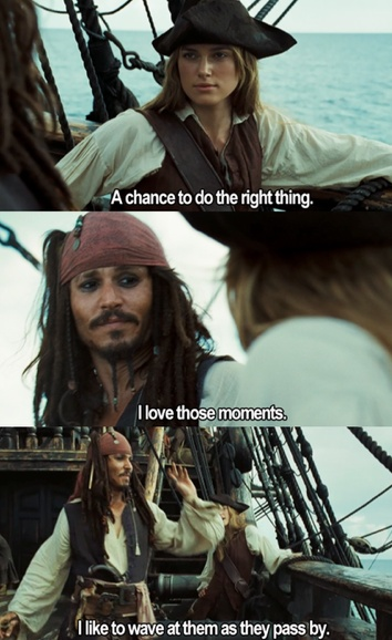 Hahaha. :) Pirates of the Caribbean.  I like to wave as they pass by . Lol