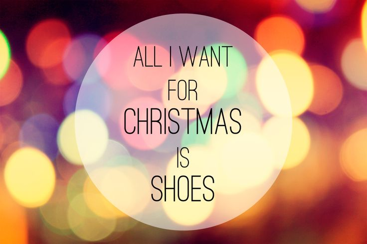 All I want for christmas is shoes