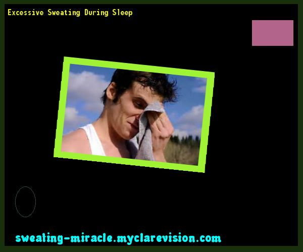 Excessive Sweating During Sleep 134600 - Your Body to Stop Excessive Sweating In 48 Hours - Guaranteed!