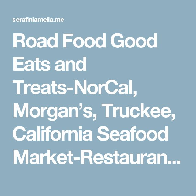 Road Food Good Eats and Treats-NorCal, Morgan's, Truckee, California Seafood Market-Restaurant Summer 2017 | Gypsy Living Traveling In Style