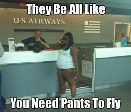 You need pants to fly