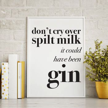Don't cry over spilt milk print -Gin print -Best friend gift -funny quote print -wine quote -gin gift -Scandi -stocking filler -secret santa