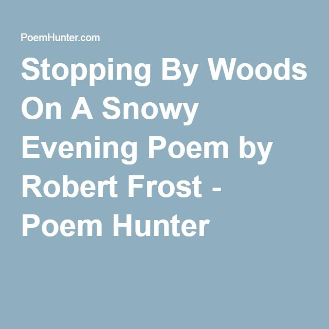 commitment to life in robert frosts poem stopping by the woods on a snowy evening Jordan reid berkow ed robert frost: poems stopping by woods on a snowy evening (1923) summary and analysis gradesaver, 12 may 2009 web cite this page.