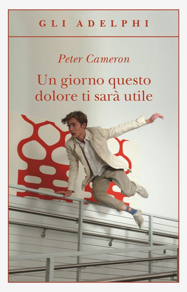Un giorno questo dolore ti sarà utile, di Peter Cameron.