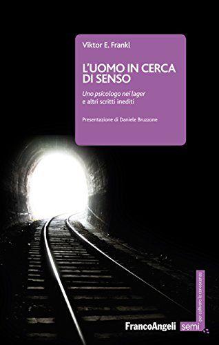 L'uomo in cerca di senso: Uno psicologo nei lager e altri scritti inediti di [Frankl, Viktor E.]
