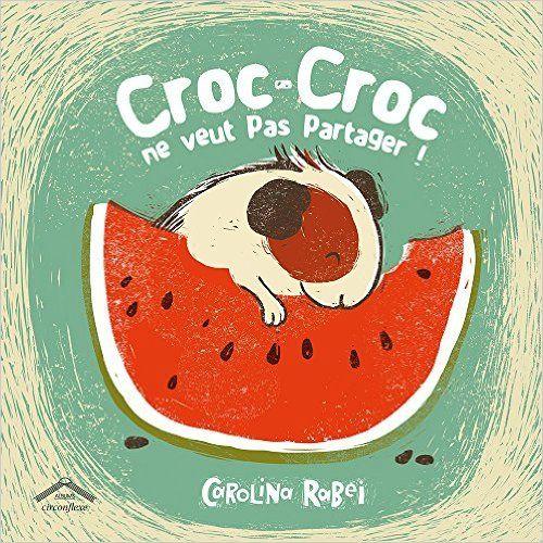 Croc-Croc ne veut pas partager ! de Caroline Rabei, chez Circonflexe ** : « Croc-Croc est un cochon d'inde qui s'ennuie dans sa cage, mais qui est très heureux de pouvoir manger à sa faim !  Il est même devenu tellement gourmand, qu'il ne veut pas partager son repas avec une intruse, la petite souris Gruyère... »