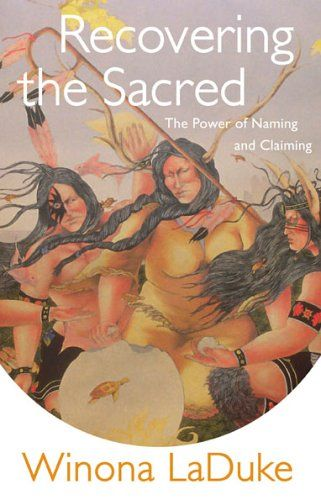 Recovering the Sacred: The Power of Naming and Claiming: Winona LaDuke: 9781896357959: Books - Amazon.ca
