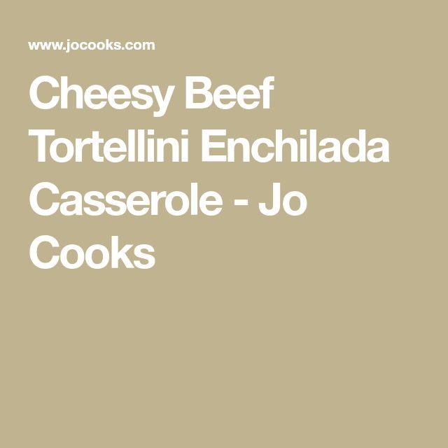Cheesy Beef Tortellini Enchilada Casserole - Jo Cooks