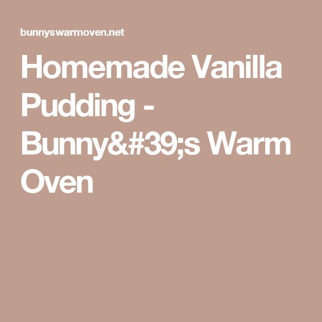 Homemade Vanilla Pudding - Bunny's Warm Oven