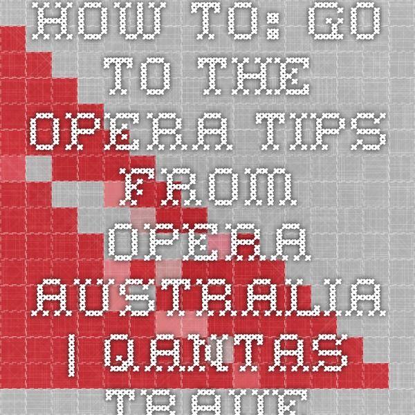 How To: Go to the Opera - tips from Opera Australia | Qantas Travel Insider