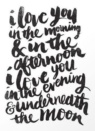 I love you in the morning, and in the afternoon...