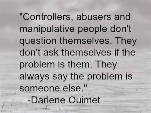 """controllers, abusers and manipulative people don't question themselves.  they don't ask themselves if the problem is them.  they always say the problem is SOMEONE else"" - so true for this narcissist who puts people on back burners!"